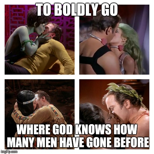 Kirk kisses | TO BOLDLY GO WHERE GOD KNOWS HOW MANY MEN HAVE GONE BEFORE | image tagged in kirk kisses,star trek week,star trek,memes,star trek romantic kirk | made w/ Imgflip meme maker