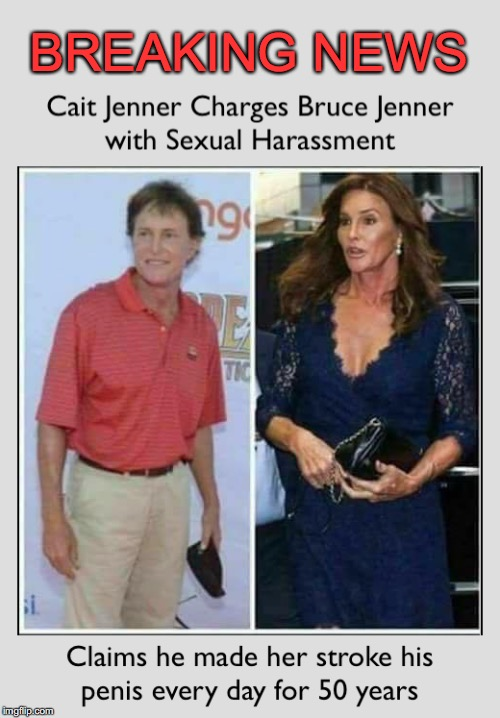 More Hollywood Harassment! | BREAKING NEWS | image tagged in bruce jenner,caitlyn jenner,sexual harassment | made w/ Imgflip meme maker