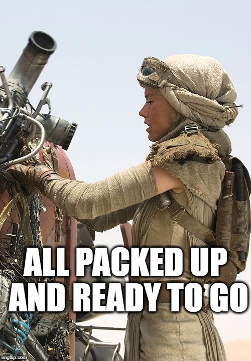 Road Trip! | ALL PACKED UP AND READY TO GO | image tagged in daisy ridley as rey,packed and ready | made w/ Imgflip meme maker