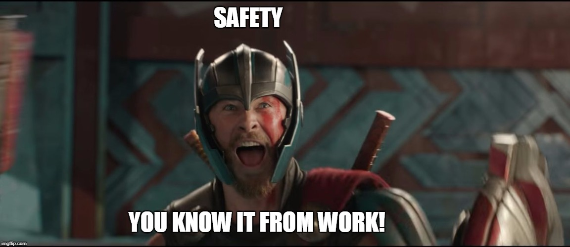 Thor Ragnarok Excited Meme | SAFETY YOU KNOW IT FROM WORK! | image tagged in thor ragnarok excited meme | made w/ Imgflip meme maker