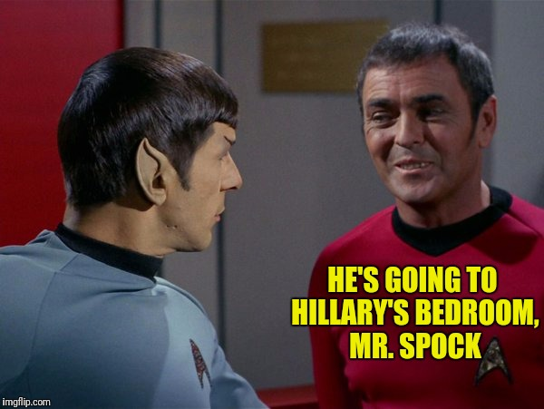 HE'S GOING TO HILLARY'S BEDROOM, MR. SPOCK | made w/ Imgflip meme maker