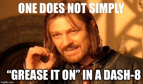 "One Does Not Simply | ONE DOES NOT SIMPLY ""GREASE IT ON"" IN A DASH-8 