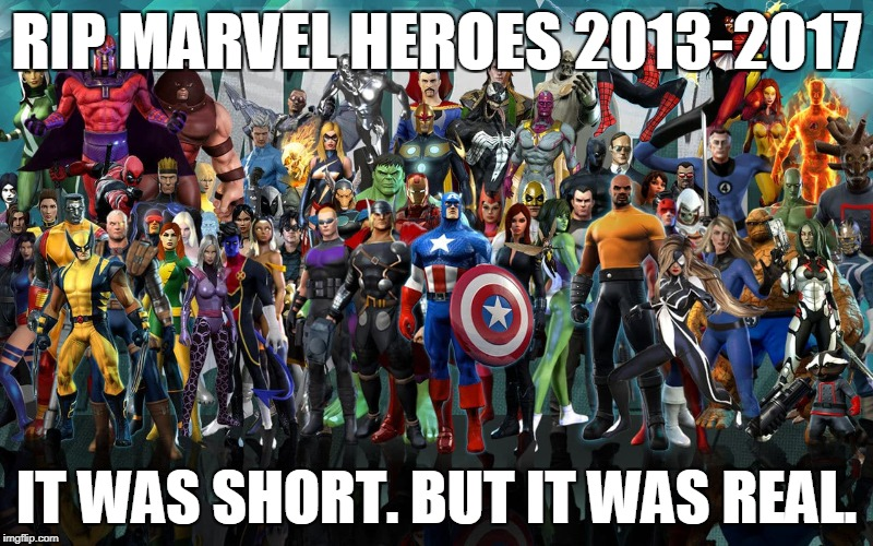 RIP Marvel Heroes | RIP MARVEL HEROES 2013-2017 IT WAS SHORT. BUT IT WAS REAL. | image tagged in marvel,disney | made w/ Imgflip meme maker