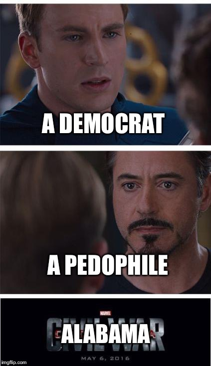 Alabama Politics  | A DEMOCRAT A PEDOPHILE ALABAMA | image tagged in memes,marvel civil war 1,politics,alabama,roy moore,democrats | made w/ Imgflip meme maker