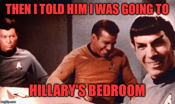 THEN I TOLD HIM I WAS GOING TO HILLARY'S BEDROOM | made w/ Imgflip meme maker