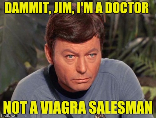 DAMMIT, JIM, I'M A DOCTOR NOT A VIAGRA SALESMAN | made w/ Imgflip meme maker