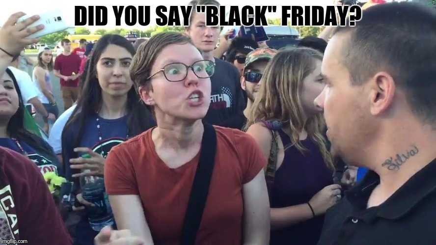 "DID YOU SAY ""BLACK"" FRIDAY? 