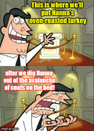 This Is Where I'd Put My Trophy If I Had One Meme | This is where we'll put Nanna's oven-roasted turkey after we dig Nanna out of the avalanche of coats on the bed! | image tagged in memes,this is where i'd put my trophy if i had one,thanksgiving | made w/ Imgflip meme maker