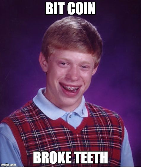 Bad Luck Brian Meme | BIT COIN BROKE TEETH | image tagged in memes,bad luck brian | made w/ Imgflip meme maker