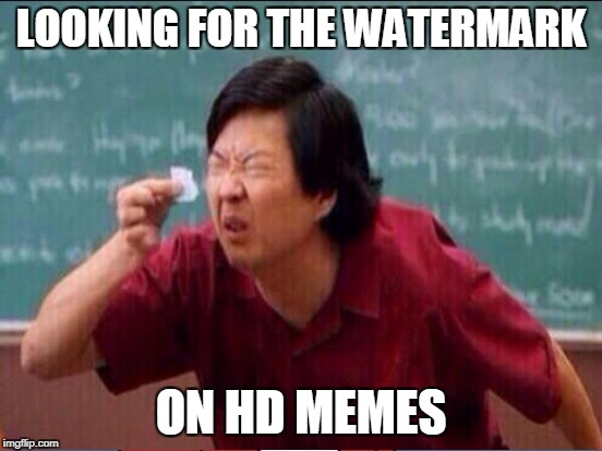LOOKING FOR THE WATERMARK ON HD MEMES | made w/ Imgflip meme maker