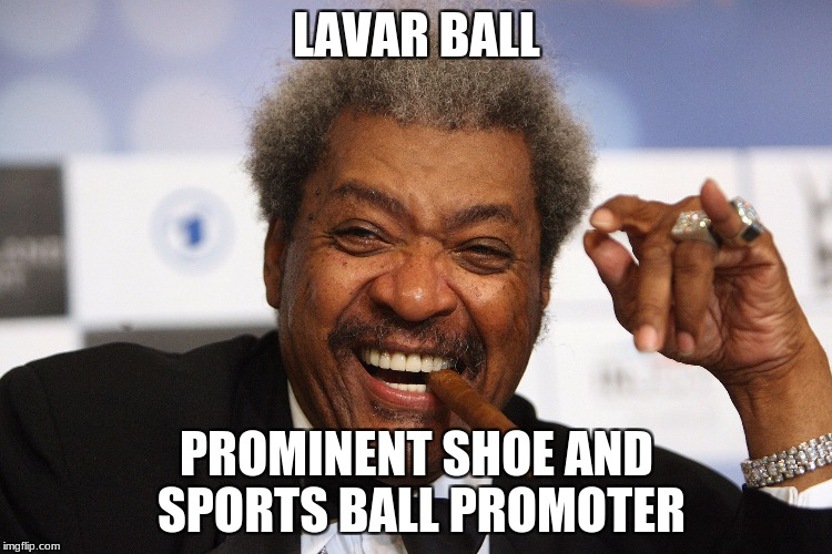LAVAR BALL PROMINENT SHOE AND SPORTS BALL PROMOTER | image tagged in lavar ball | made w/ Imgflip meme maker