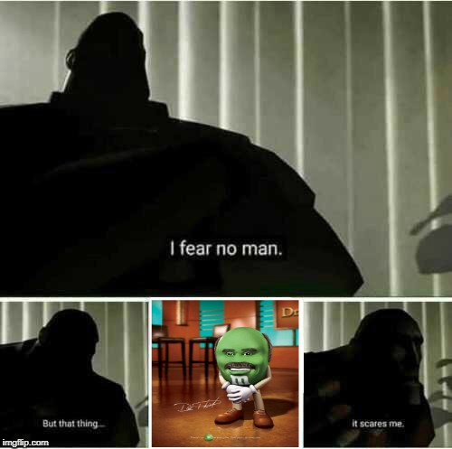 Why Does This Thing Exist | image tagged in memes,i fear no man,dr phil m and m,team fortress 2,funny,valve | made w/ Imgflip meme maker