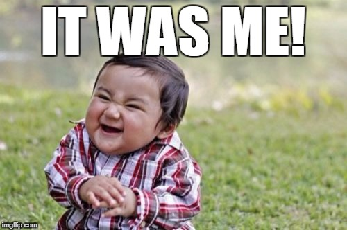 Evil Toddler Meme | IT WAS ME! | image tagged in memes,evil toddler | made w/ Imgflip meme maker