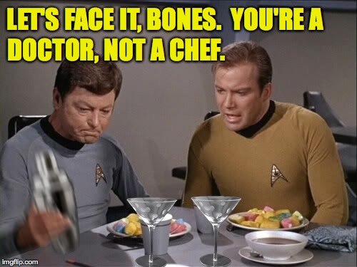 "When Spock says, ""Frankly, Doctor, I've had better meals from a Klingon vending machine."" 