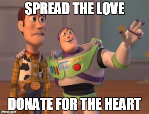 Help Save Lives | SPREAD THE LOVE DONATE FOR THE HEART | image tagged in memes,x x everywhere | made w/ Imgflip meme maker