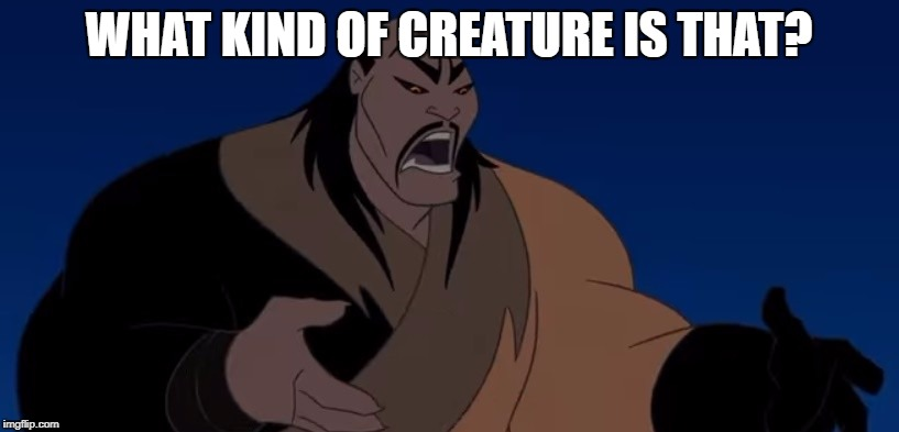 What kind of creature is that? | WHAT KIND OF CREATURE IS THAT? | image tagged in crature,what,kind,ask | made w/ Imgflip meme maker