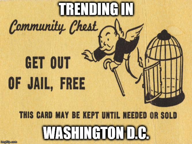 TRENDING IN WASHINGTON D.C. | image tagged in get out of jail free card monopoly | made w/ Imgflip meme maker