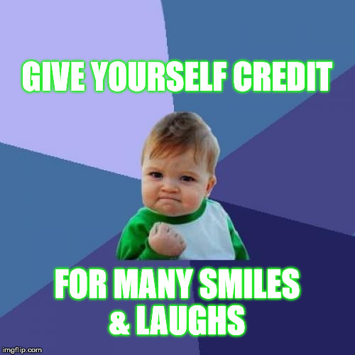 Success Kid Meme | GIVE YOURSELF CREDIT FOR MANY SMILES & LAUGHS | image tagged in memes,success kid | made w/ Imgflip meme maker