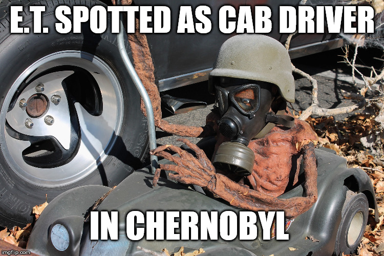 E.T. is Alive | E.T. SPOTTED AS CAB DRIVER IN CHERNOBYL | image tagged in memes,et,extraterrestrial,stupid,phone home,conspiracy | made w/ Imgflip meme maker