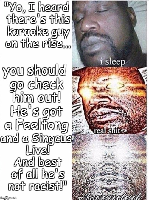 "Shaq sleep | ""Yo, I heard there's this karaoke guy on the rise... you should go check him out! He's got a Feeltong and a Singcus Live! And best of all he 