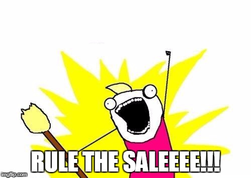 X All The Y Meme | RULE THE SALEEEE!!! | image tagged in memes,x all the y | made w/ Imgflip meme maker