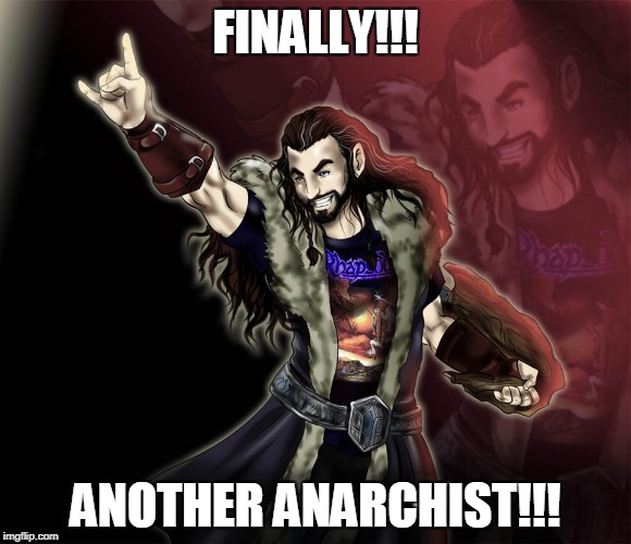 FINALLY!!! ANOTHER ANARCHIST!!! | made w/ Imgflip meme maker