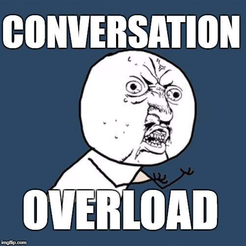 Y U No Meme | OVERLOAD CONVERSATION | image tagged in memes,y u no | made w/ Imgflip meme maker