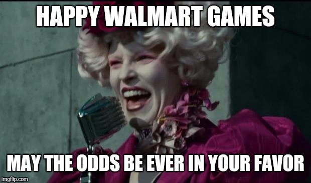 Happy Hunger Games | HAPPY WALMART GAMES MAY THE ODDS BE EVER IN YOUR FAVOR | image tagged in happy hunger games,black friday,walmart | made w/ Imgflip meme maker