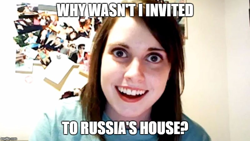 WHY WASN'T I INVITED TO RUSSIA'S HOUSE? | made w/ Imgflip meme maker