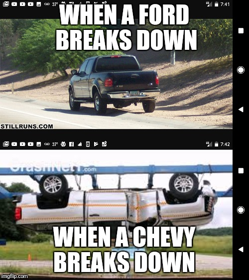 WHEN A FORD BREAKS DOWN WHEN A CHEVY BREAKS DOWN | image tagged in chevy vs ford | made w/ Imgflip meme maker