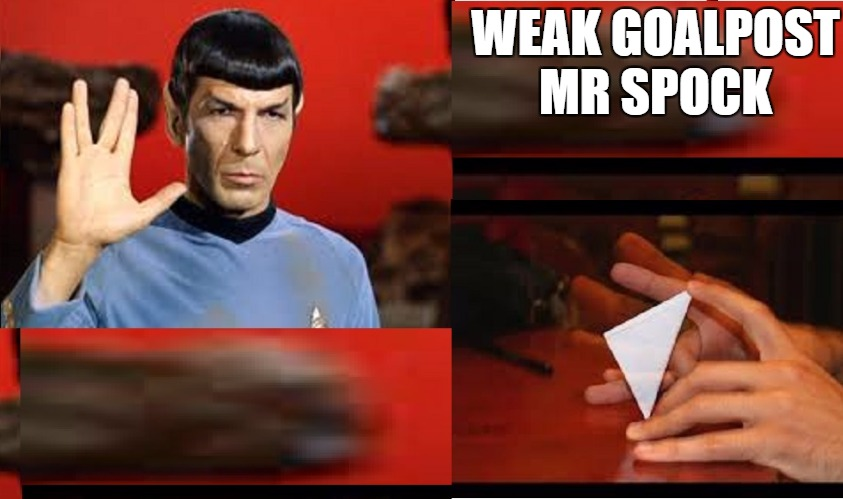 Live long and wide right | WEAK GOALPOST MR SPOCK | image tagged in spock,star trek week | made w/ Imgflip meme maker