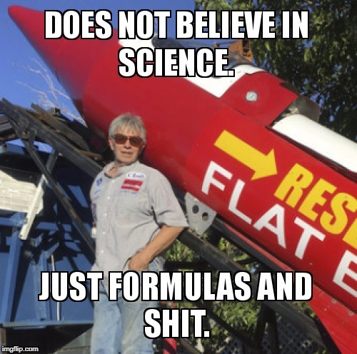 Does not believe in science. | image tagged in science,formulas,rocket man,flat earth | made w/ Imgflip meme maker
