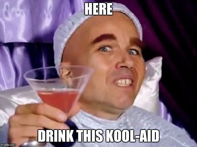 Drink this Kool-Aid | HERE DRINK THIS KOOL-AID | image tagged in kool-aid,star trek | made w/ Imgflip meme maker