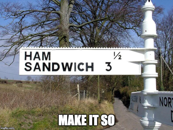 ham sandwich | MAKE IT SO | image tagged in ham sandwich | made w/ Imgflip meme maker