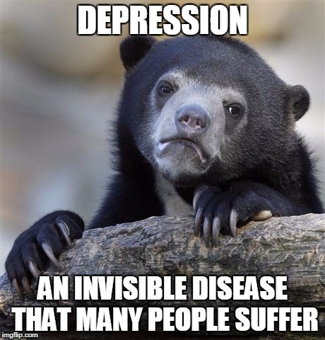 Confession Bear Meme | DEPRESSION AN INVISIBLE DISEASE THAT MANY PEOPLE SUFFER | image tagged in memes,confession bear | made w/ Imgflip meme maker