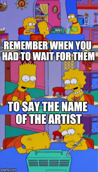 REMEMBER WHEN YOU HAD TO WAIT FOR THEM TO SAY THE NAME OF THE ARTIST | made w/ Imgflip meme maker