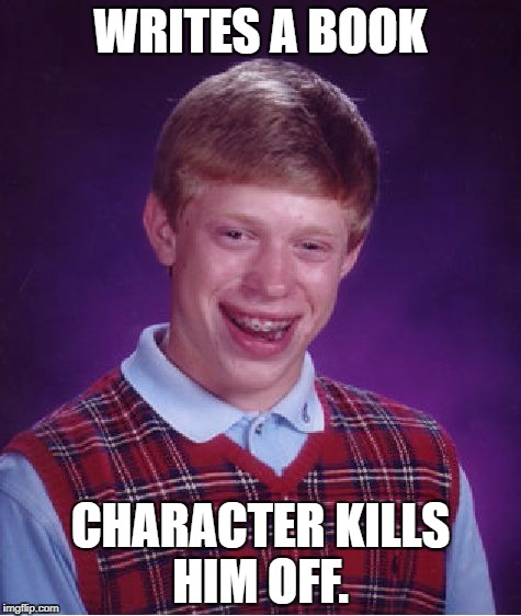 Bad Luck Brian Meme | WRITES A BOOK CHARACTER KILLS HIM OFF. | image tagged in memes,bad luck brian | made w/ Imgflip meme maker
