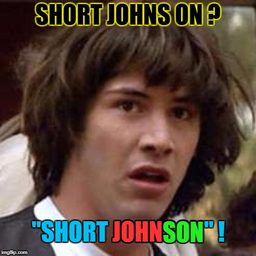 "Conspiracy Keanu Meme | SHORT JOHNS ON ? ""SHORT JOHNSON"" ! JOHN SON 