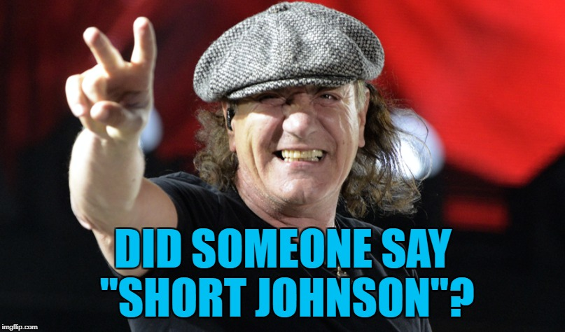 "DID SOMEONE SAY ""SHORT JOHNSON""? 