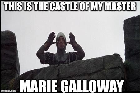 French Taunting in Monty Python's Holy Grail | THIS IS THE CASTLE OF MY MASTER MARIE GALLOWAY | image tagged in french taunting in monty python's holy grail | made w/ Imgflip meme maker