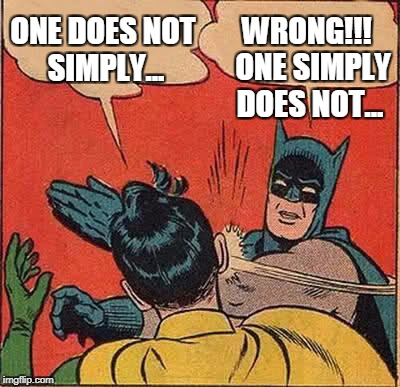 Batman Slapping Robin Meme | ONE DOES NOT SIMPLY... WRONG!!!  ONE SIMPLY DOES NOT... | image tagged in memes,batman slapping robin,one does not simply | made w/ Imgflip meme maker