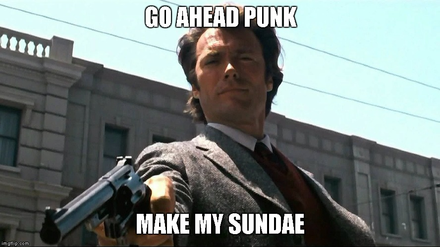 DIRTY HARRY | GO AHEAD PUNK MAKE MY SUNDAE | image tagged in clint eastwood,go ahead,punk,dirty harry,memes | made w/ Imgflip meme maker