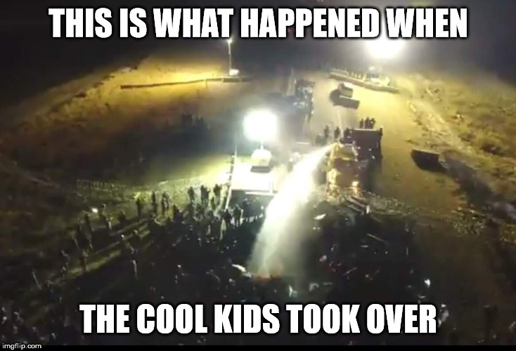 THIS IS WHAT HAPPENED WHEN THE COOL KIDS TOOK OVER | image tagged in standing rock | made w/ Imgflip meme maker