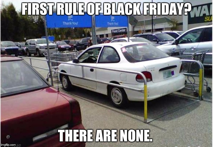 People out spending money they don't have on things they don't need | FIRST RULE OF BLACK FRIDAY? THERE ARE NONE. | image tagged in black friday,capitalism,greed,ignorance,funny,memes | made w/ Imgflip meme maker