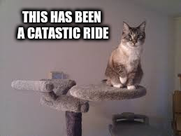 THIS HAS BEEN A CATASTIC RIDE | made w/ Imgflip meme maker