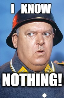 Military Intelligence | I   KNOW NOTHING! | image tagged in sgt schultz 3 | made w/ Imgflip meme maker