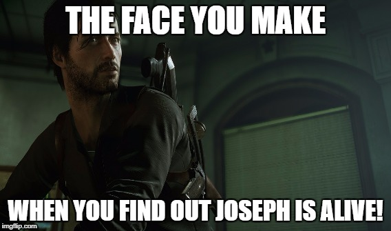 The face you make when you find out Joseph is actually alive!  | THE FACE YOU MAKE WHEN YOU FIND OUT JOSEPH IS ALIVE! | image tagged in video games | made w/ Imgflip meme maker
