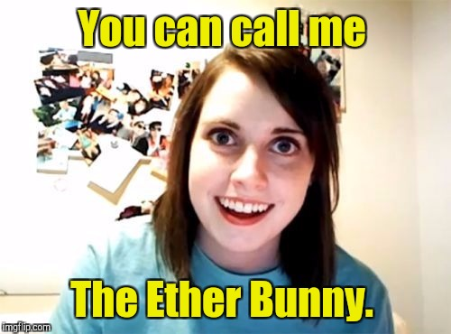 You can call me The Ether Bunny. | made w/ Imgflip meme maker