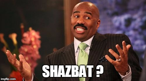 Steve Harvey Meme | SHAZBAT ? | image tagged in memes,steve harvey | made w/ Imgflip meme maker
