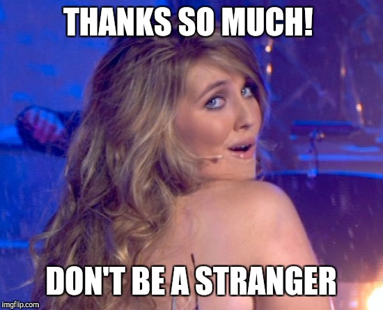 THANKS SO MUCH! DON'T BE A STRANGER | made w/ Imgflip meme maker